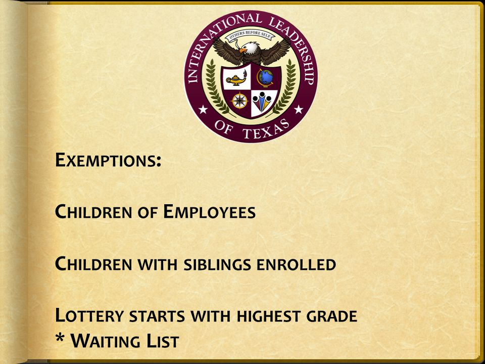 Exemptions: Children of Employees Children with siblings enrolled Lottery starts with highest grade * Waiting List