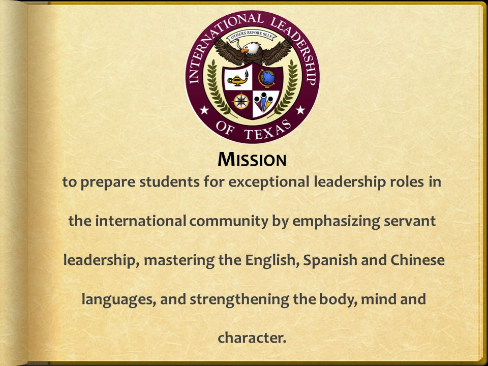 Mission to prepare students for exceptional leadership roles in the international community by emphasizing servant leadership, mastering the English, Spanish and Chinese languages, and strengthening the body, mind and character.