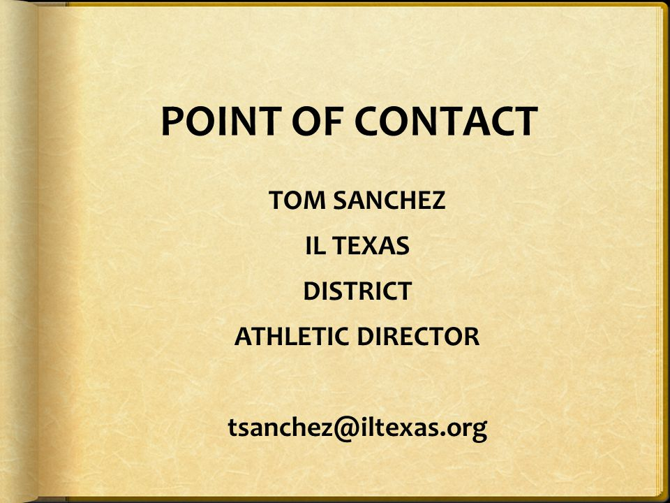 POINT OF CONTACT TOM SANCHEZ IL TEXAS DISTRICT ATHLETIC DIRECTOR