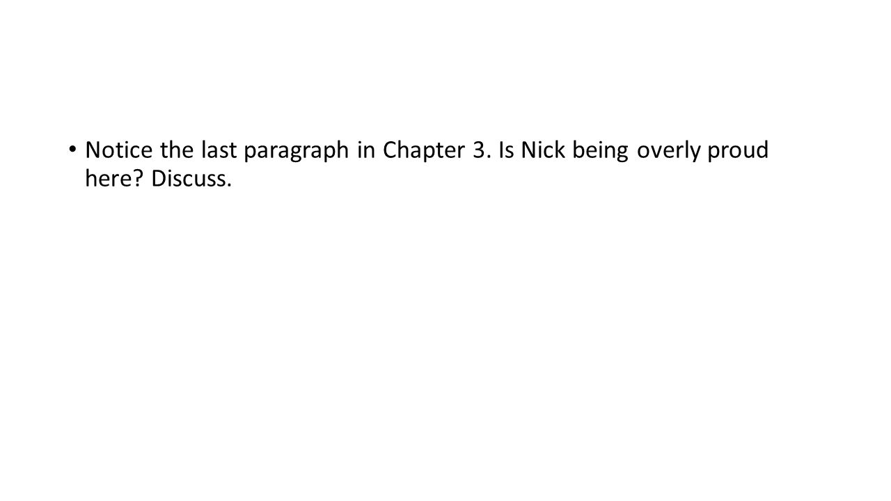 Notice the last paragraph in Chapter 3. Is Nick being overly proud here Discuss.