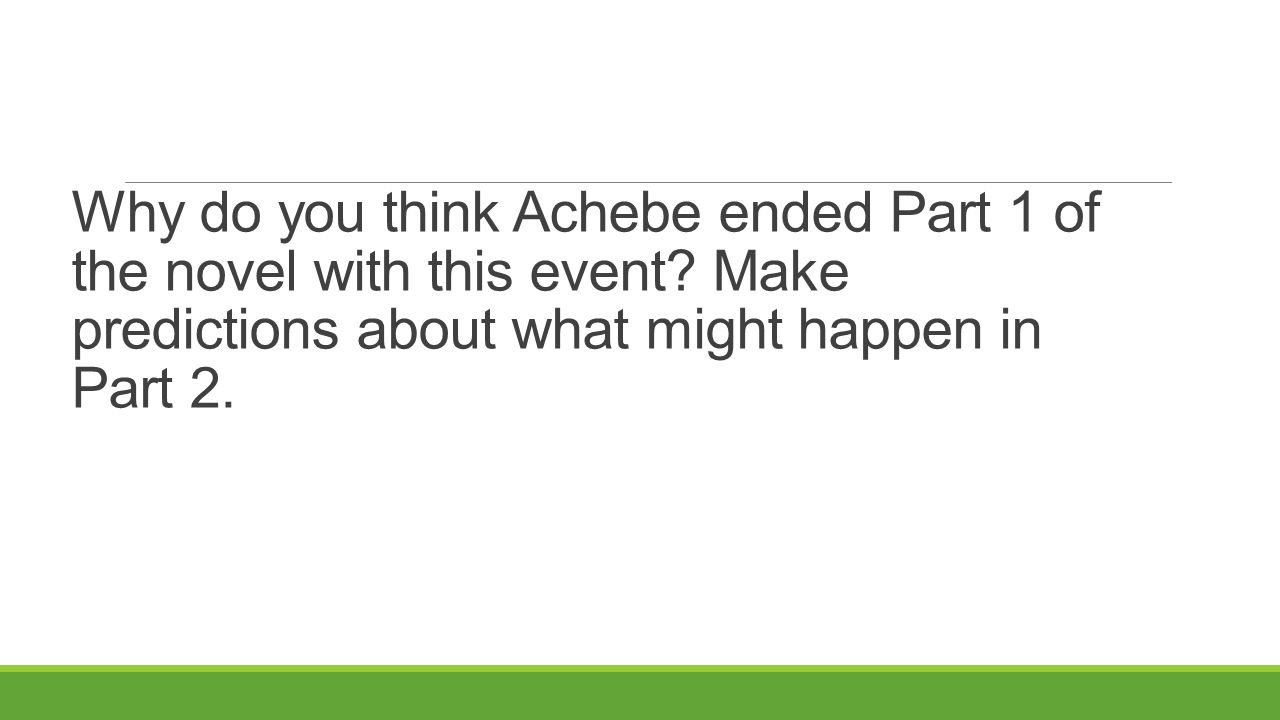 Why do you think Achebe ended Part 1 of the novel with this event