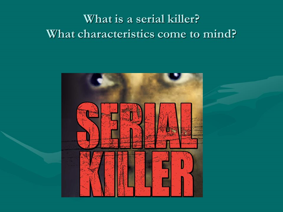 What is a serial killer What characteristics come to mind