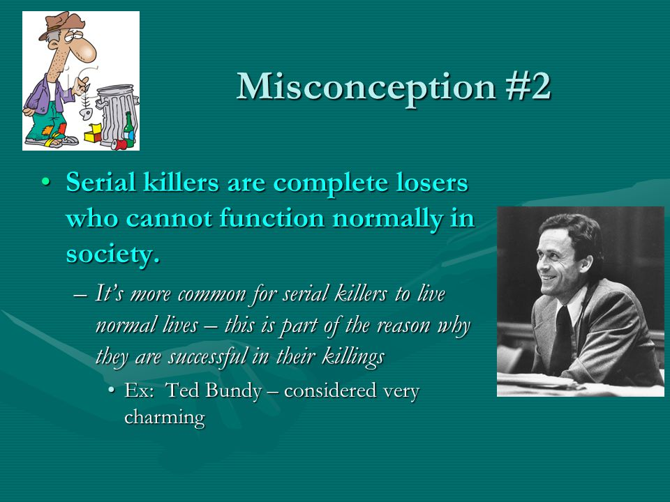 Misconception #2 Serial killers are complete losers who cannot function normally in society.