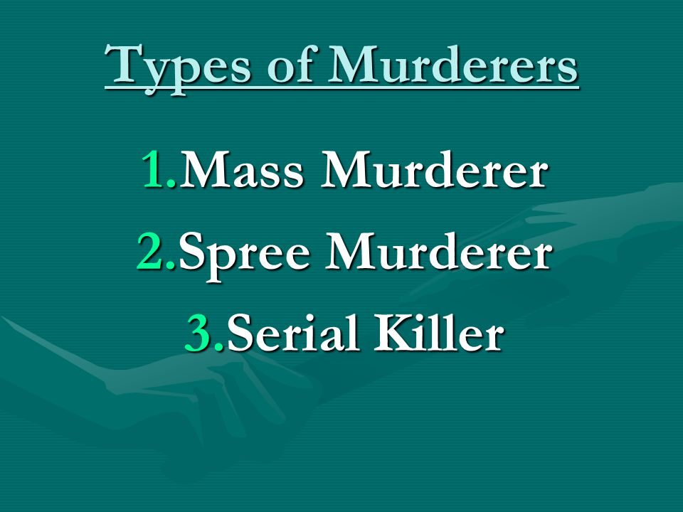 Types of Murderers Mass Murderer Spree Murderer Serial Killer
