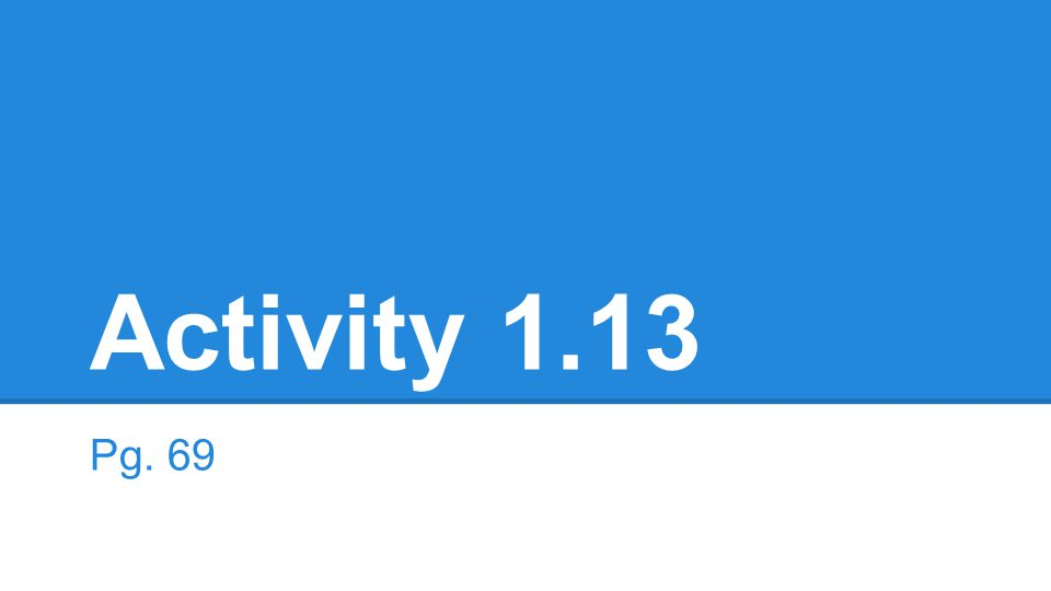 Activity 1.13 Pg. 69