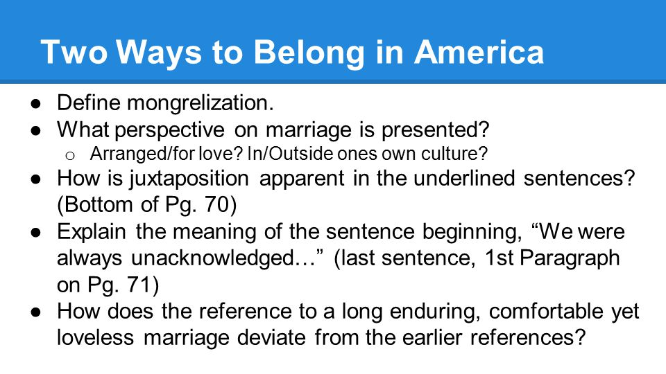 two ways belong america bharati mukherjee This article--two ways to belong in america was written by bharati mukherjee who is also one of the main characters of this article the author has a.