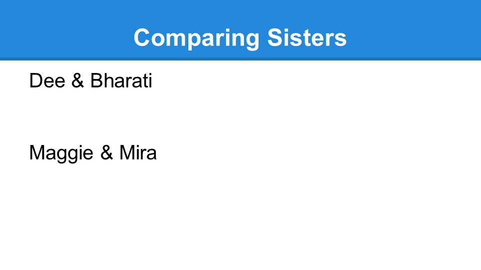 Comparing Sisters Dee & Bharati Maggie & Mira