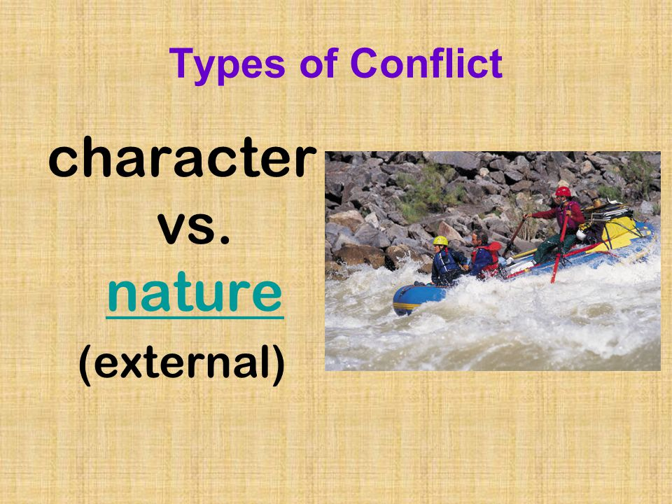 Types of Conflict character vs. nature (external)