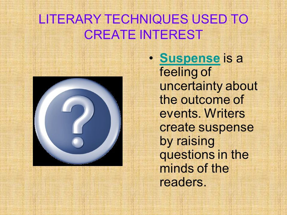 LITERARY TECHNIQUES USED TO CREATE INTEREST