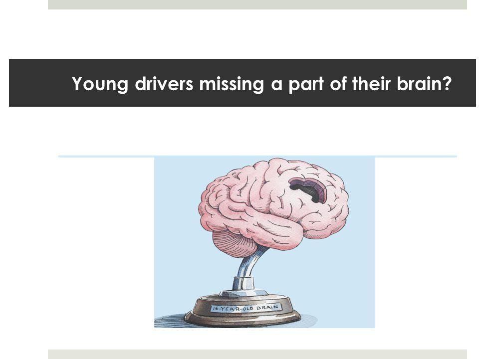 Young drivers missing a part of their brain