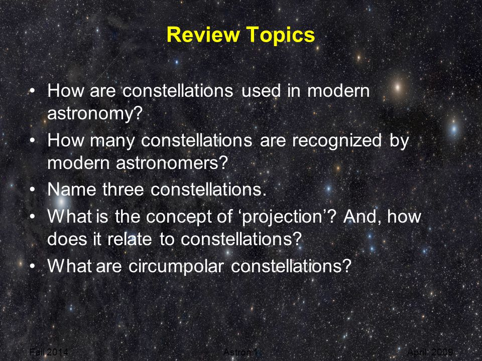Review Topics Why do the constellations we see at night change throughout the year What is precession What causes it