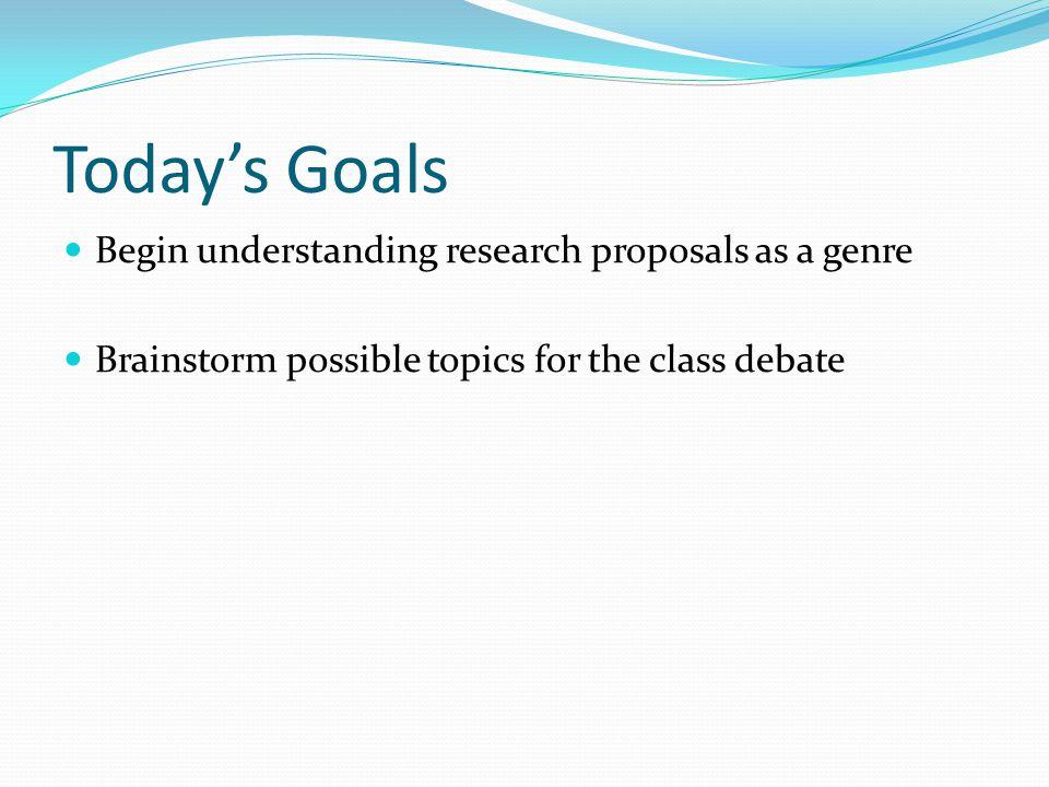 Today's Goals Begin understanding research proposals as a genre