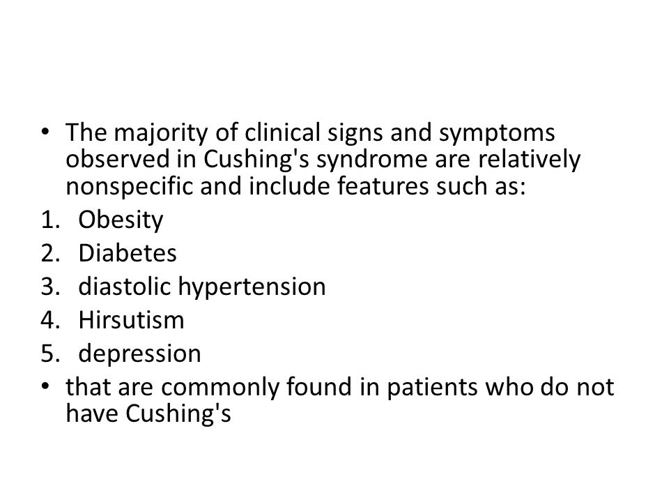 The majority of clinical signs and symptoms observed in Cushing s syndrome are relatively nonspecific and include features such as: