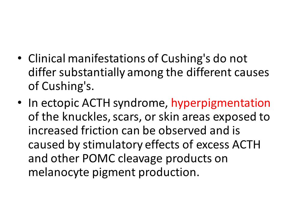 Clinical manifestations of Cushing s do not differ substantially among the different causes of Cushing s.