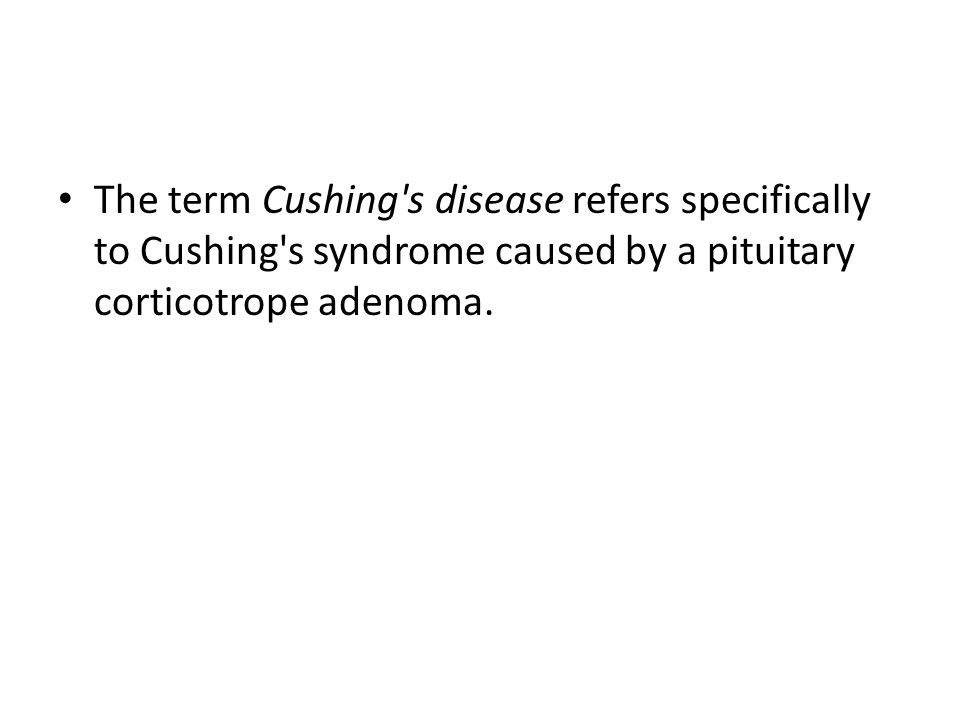 The term Cushing s disease refers specifically to Cushing s syndrome caused by a pituitary corticotrope adenoma.