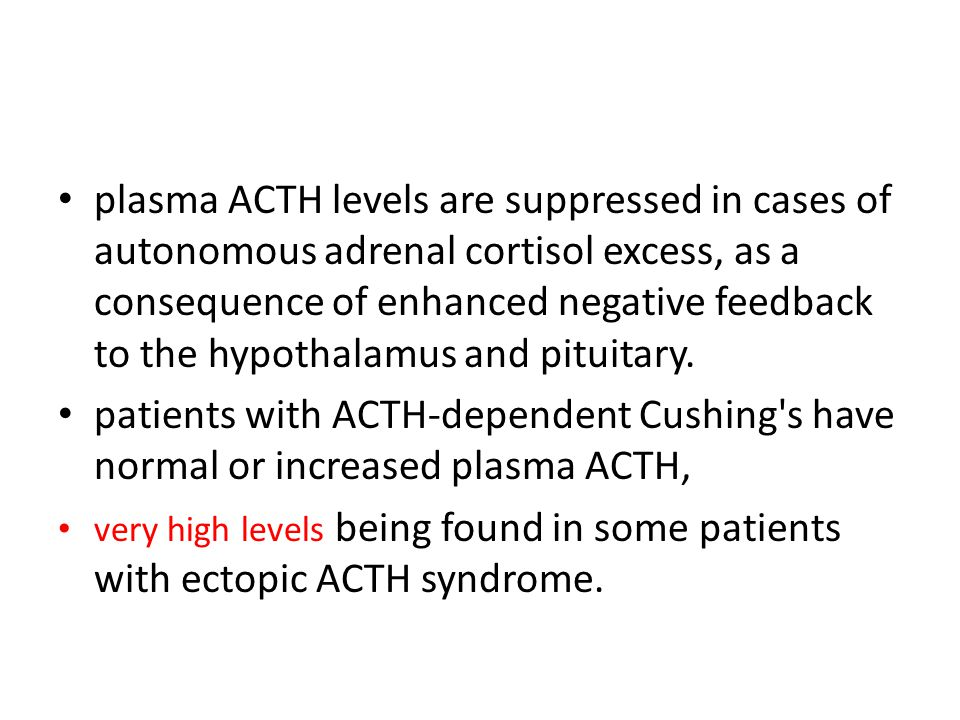 plasma ACTH levels are suppressed in cases of autonomous adrenal cortisol excess, as a consequence of enhanced negative feedback to the hypothalamus and pituitary.
