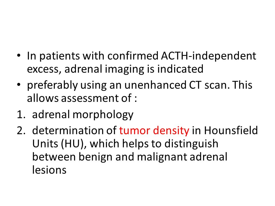 In patients with confirmed ACTH-independent excess, adrenal imaging is indicated