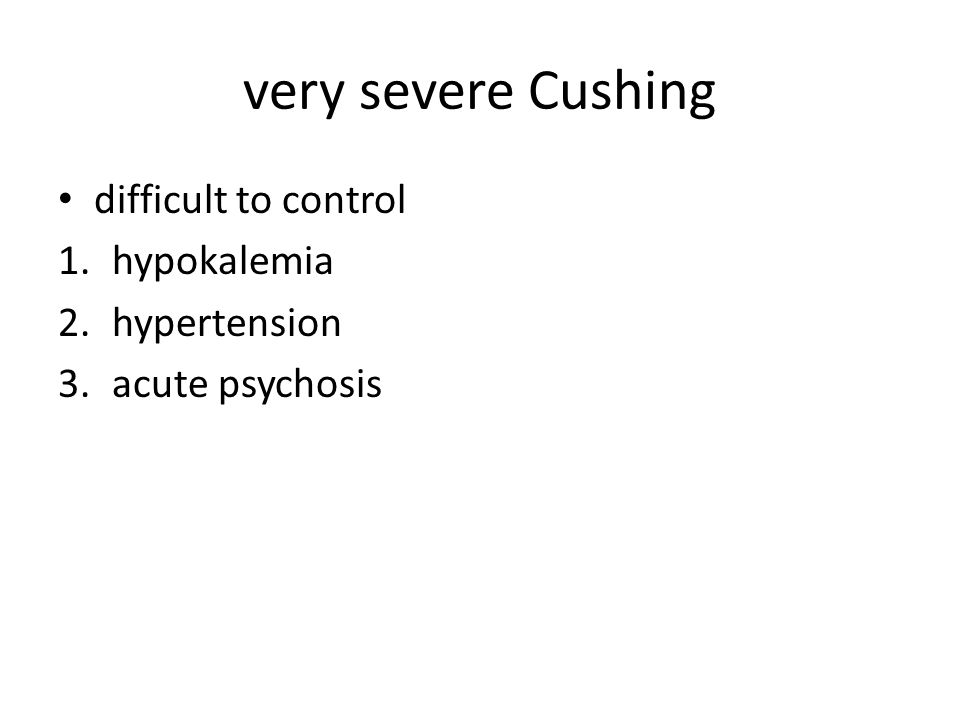 very severe Cushing difficult to control hypokalemia hypertension
