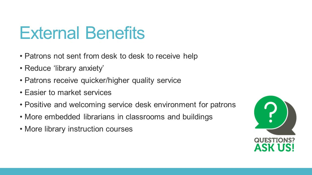 External Benefits Patrons not sent from desk to desk to receive help