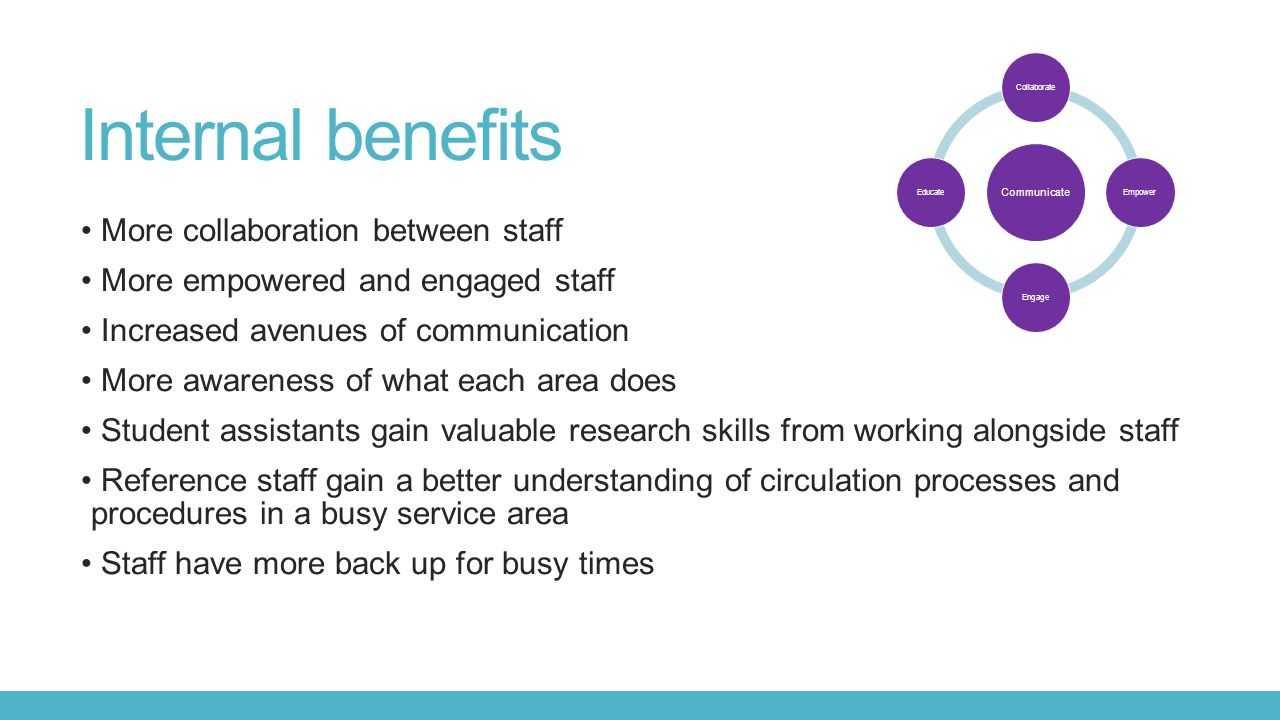 Internal benefits More collaboration between staff