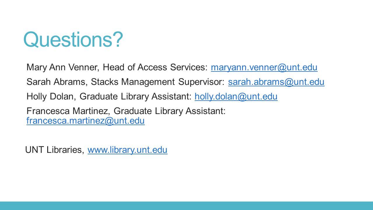 Questions Mary Ann Venner, Head of Access Services: maryann.venner@unt.edu. Sarah Abrams, Stacks Management Supervisor: sarah.abrams@unt.edu.