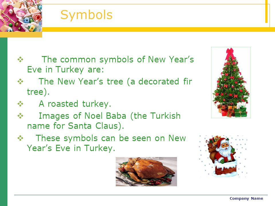Symbols The common symbols of New Year's Eve in Turkey are: