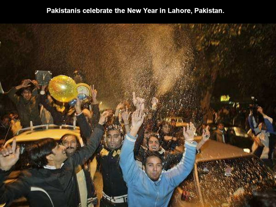 Pakistanis celebrate the New Year in Lahore, Pakistan.