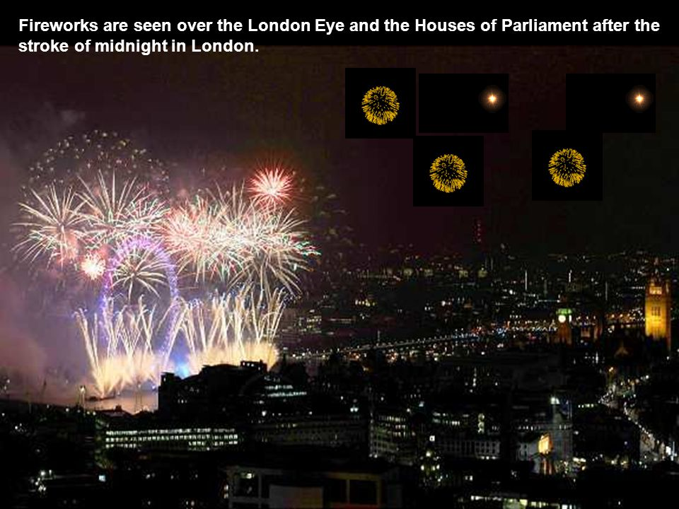 Fireworks are seen over the London Eye and the Houses of Parliament after the stroke of midnight in London.