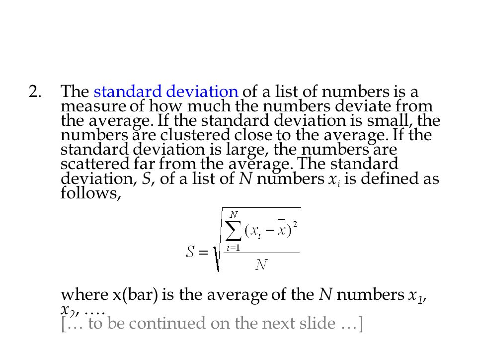 The standard deviation of a list of numbers is a measure of how much the numbers deviate from the average.