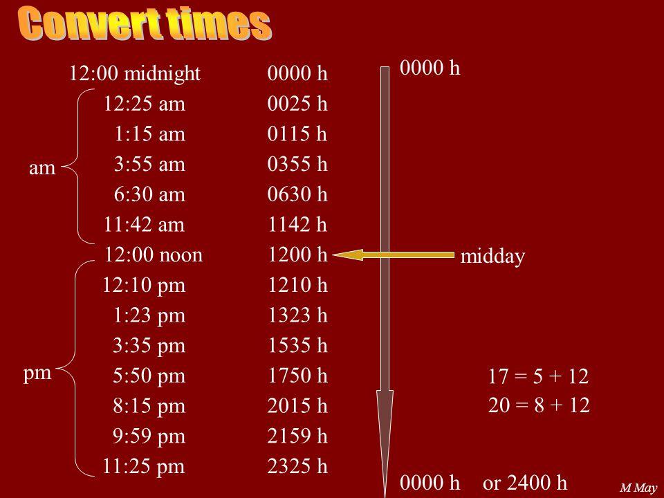 Convert times 0000 h 12:00 midnight 0000 h 12:25 am 0025 h 1:15 am