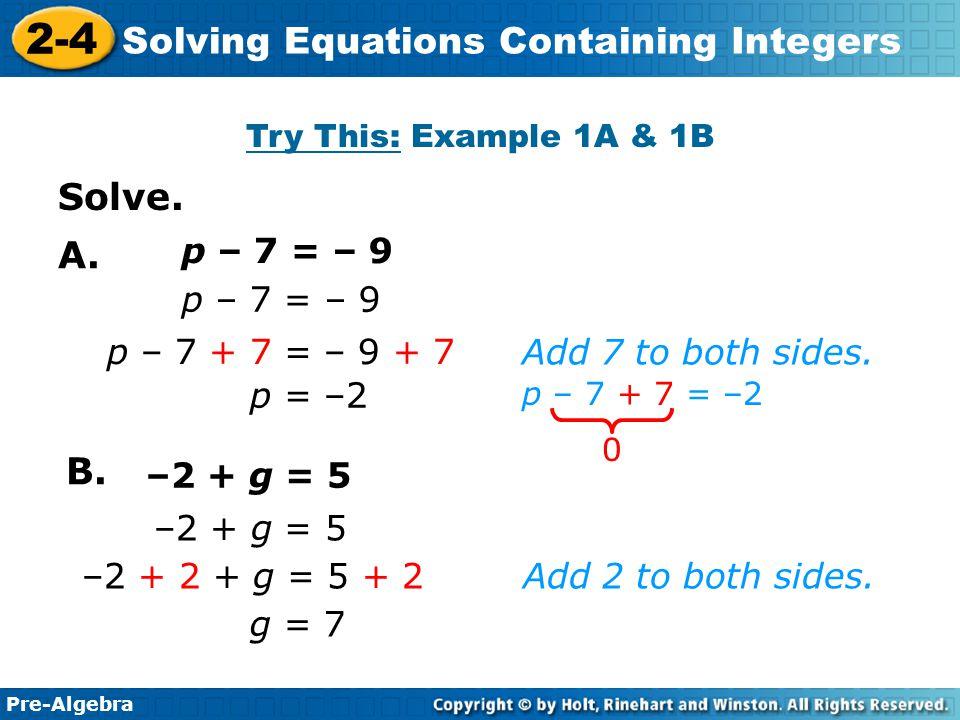 Solve. A. B. p – 7 = – 9 p – 7 = – 9 p – 7 + 7 = – 9 + 7