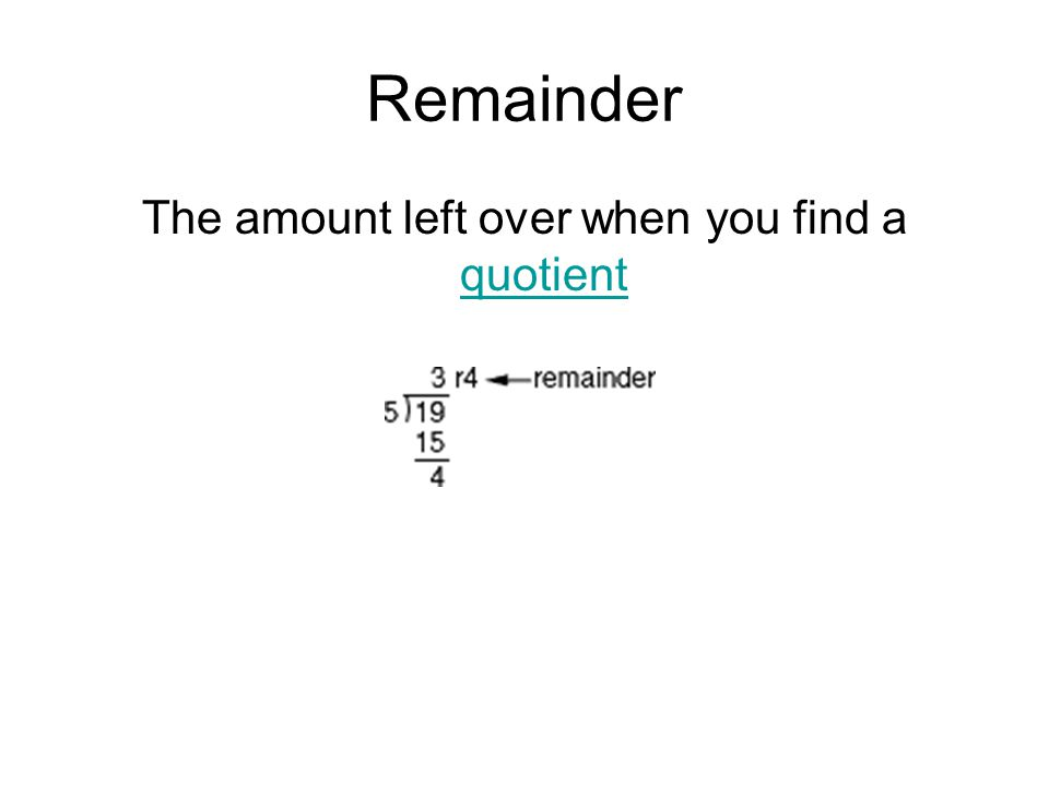 The amount left over when you find a quotient
