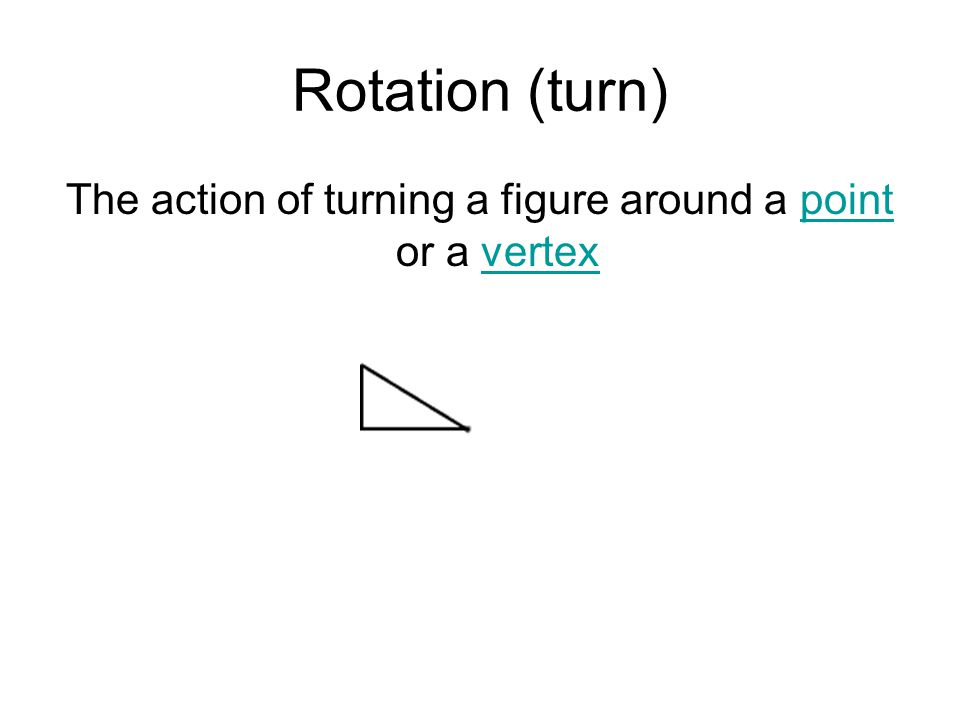 The action of turning a figure around a point or a vertex