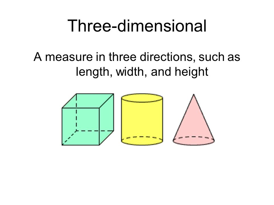 A measure in three directions, such as length, width, and height