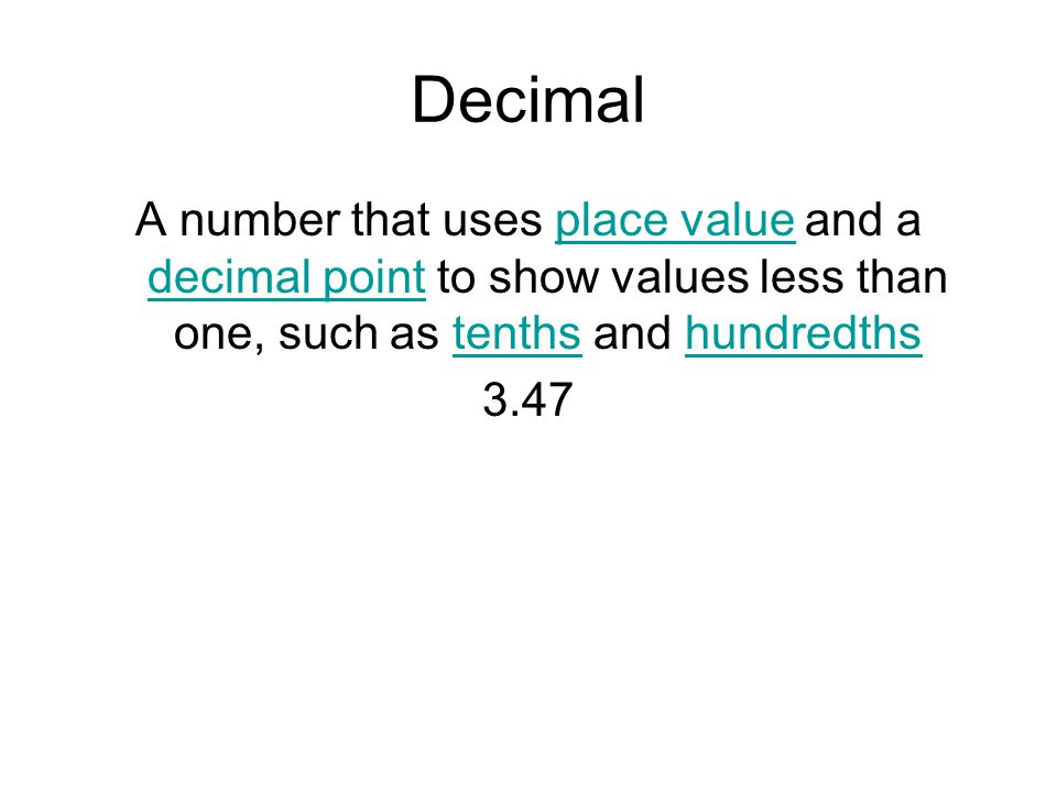 Decimal A number that uses place value and a decimal point to show values less than one, such as tenths and hundredths.