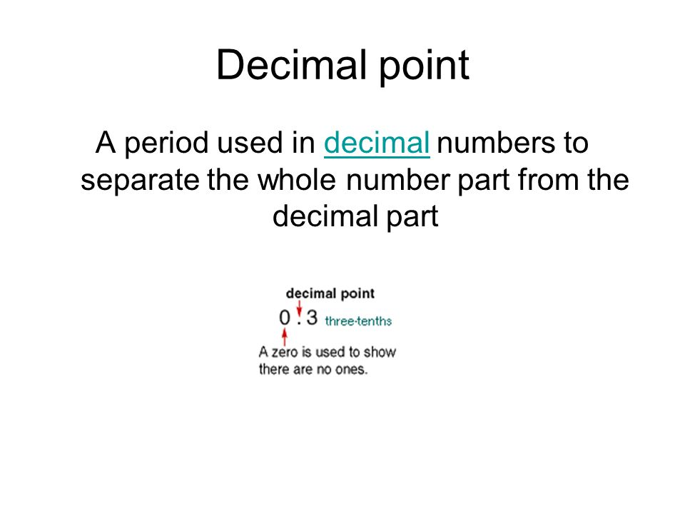 Decimal point A period used in decimal numbers to separate the whole number part from the decimal part.