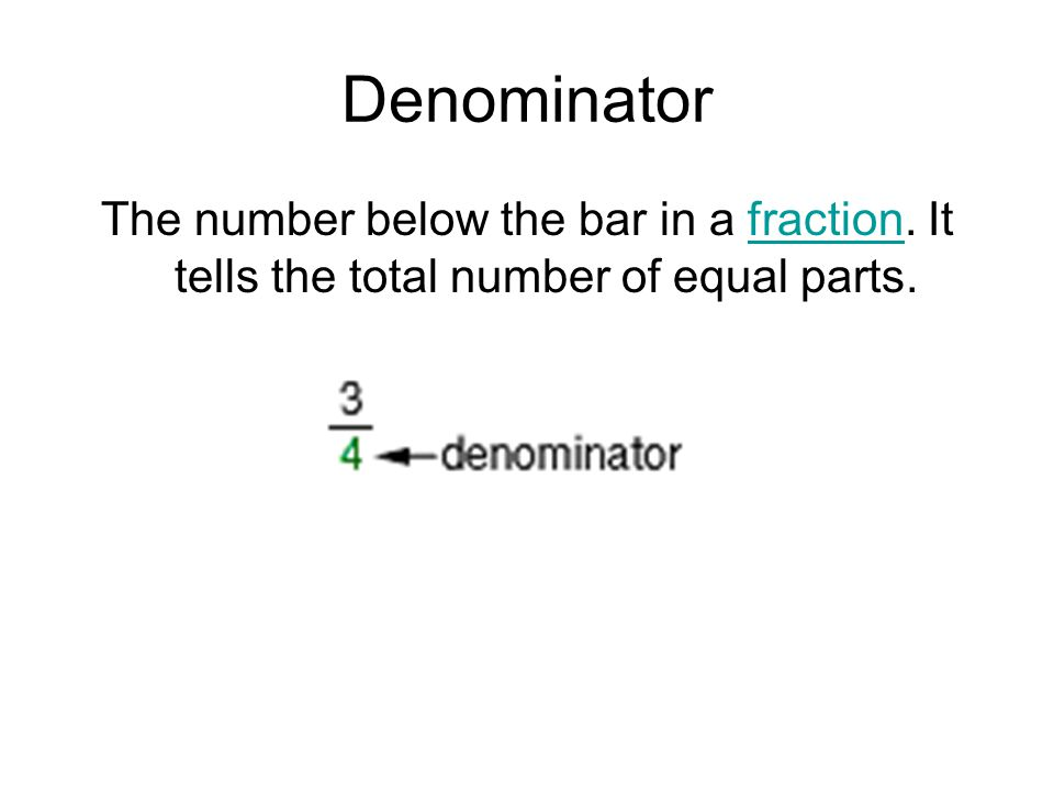 Denominator The number below the bar in a fraction. It tells the total number of equal parts.