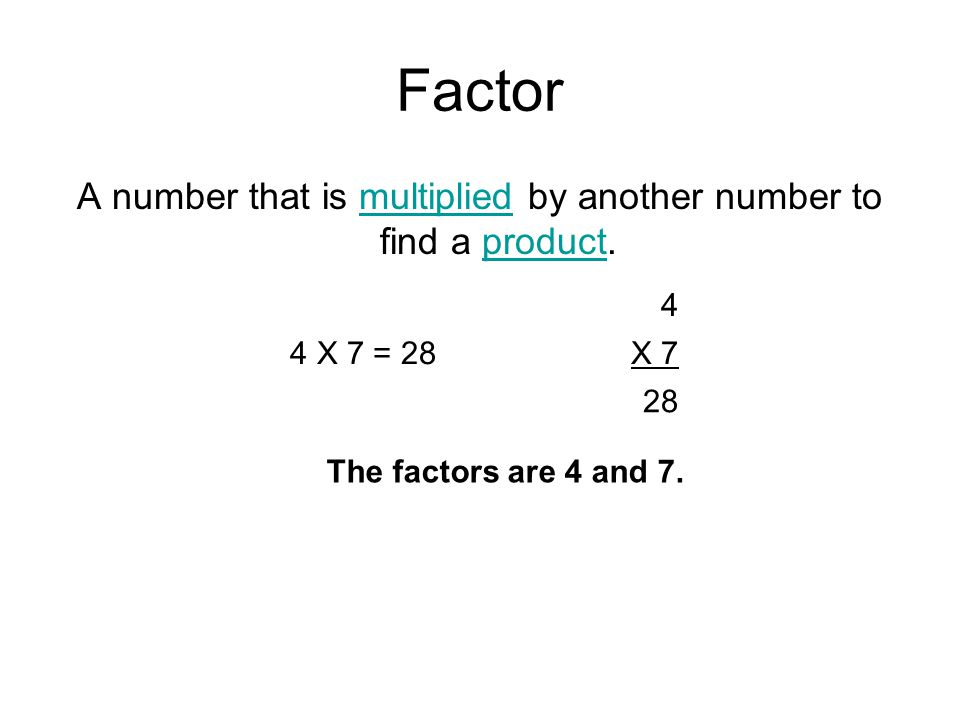A number that is multiplied by another number to find a product.