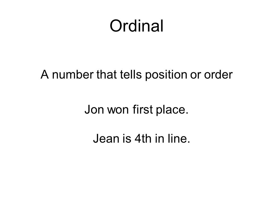 Ordinal A number that tells position or order