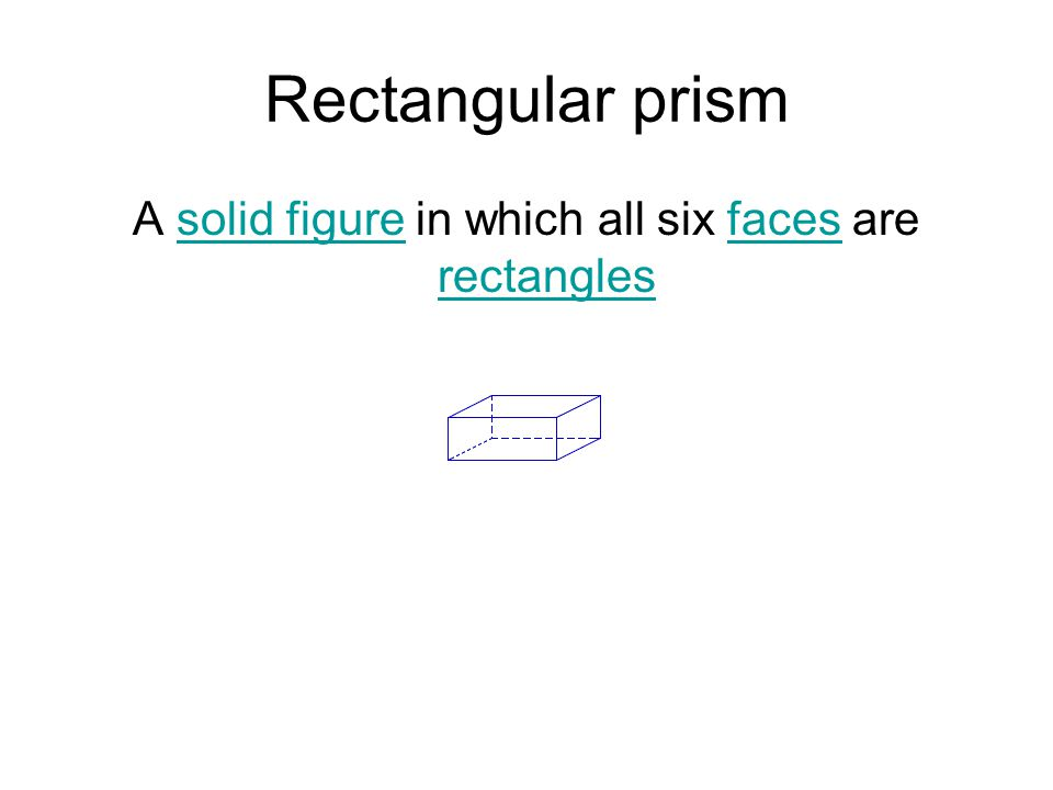 A solid figure in which all six faces are rectangles