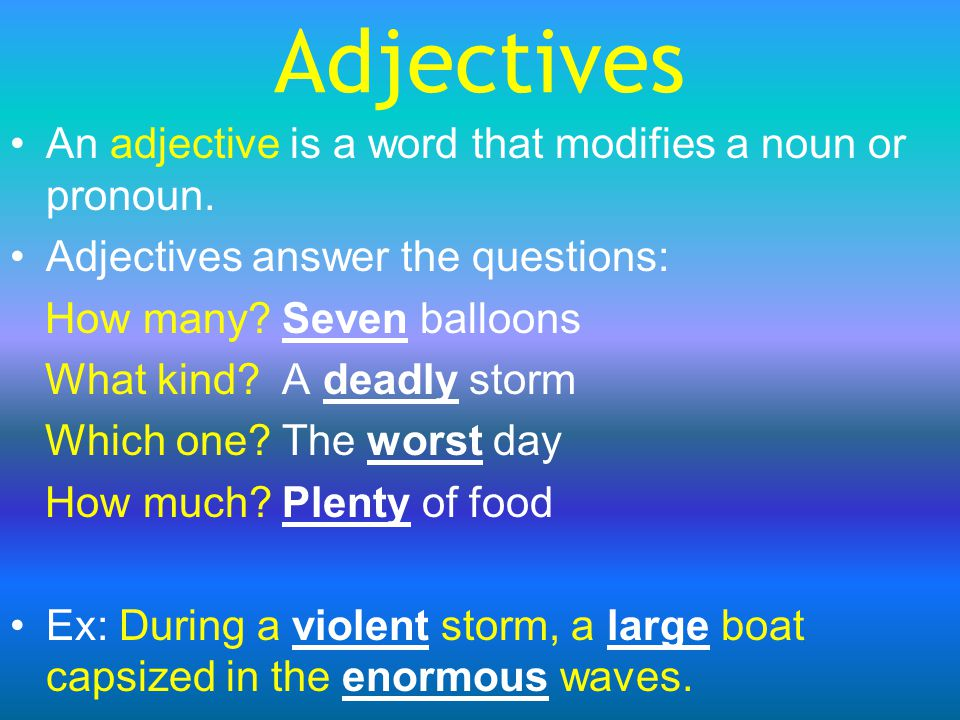 Adjectives An adjective is a word that modifies a noun or pronoun.