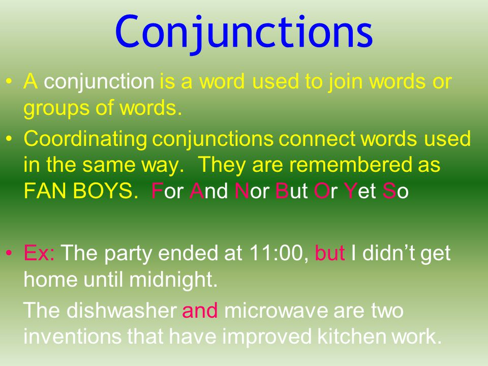Conjunctions A conjunction is a word used to join words or groups of words.