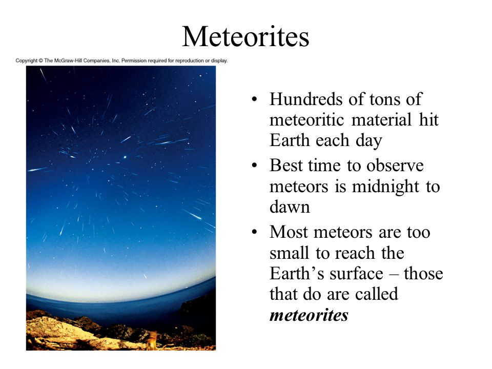 Meteorites Hundreds of tons of meteoritic material hit Earth each day