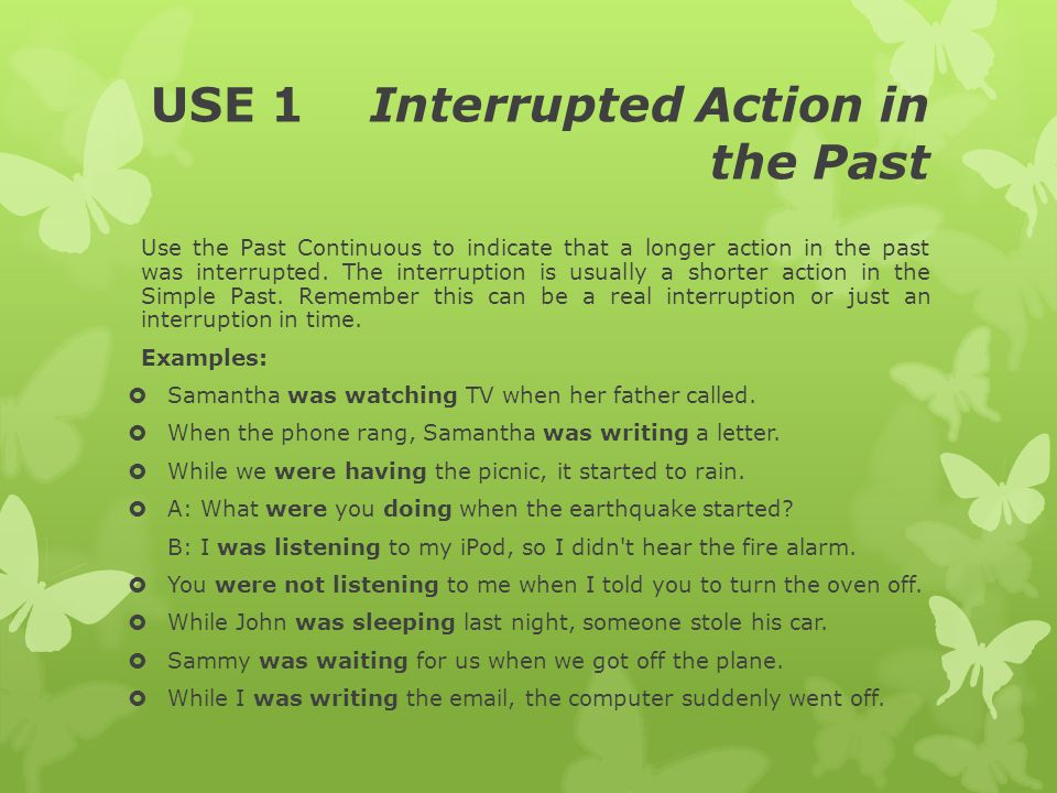USE 1 Interrupted Action in the Past