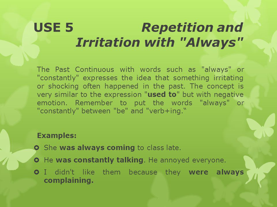 USE 5 Repetition and Irritation with Always