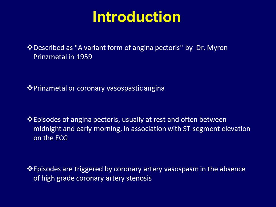 Introduction Described as A variant form of angina pectoris by Dr. Myron Prinzmetal in 1959. Prinzmetal or coronary vasospastic angina.