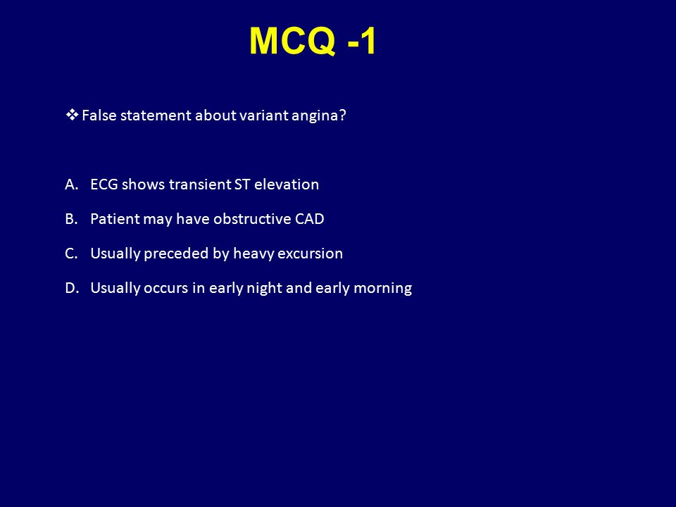 MCQ -1 False statement about variant angina