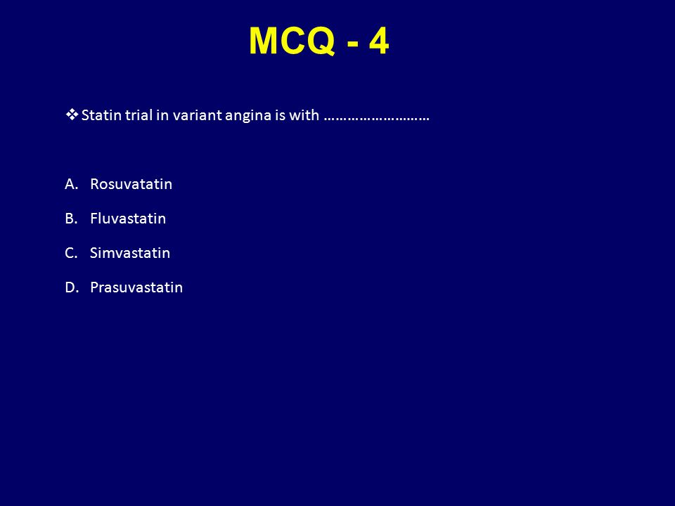 MCQ - 4 Statin trial in variant angina is with ……………………… Rosuvatatin