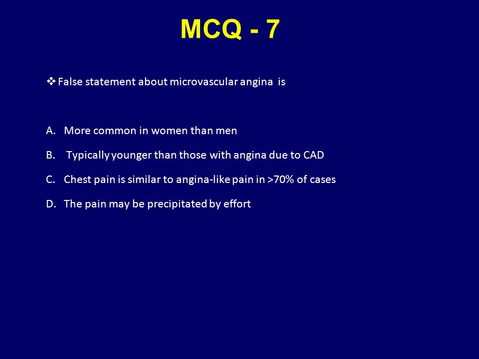 MCQ - 7 False statement about microvascular angina is