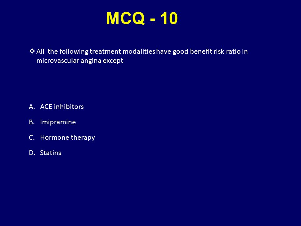 MCQ - 10 All the following treatment modalities have good benefit risk ratio in microvascular angina except.